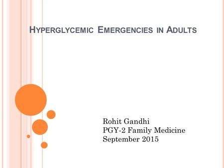 H YPERGLYCEMIC E MERGENCIES IN A DULTS Rohit Gandhi PGY-2 Family Medicine September 2015.