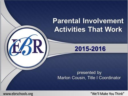 Parental Involvement Activities That Work 2015-2016 presented by Marlon Cousin, Title I Coordinator.