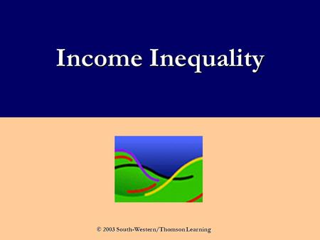 Income Inequality © 2003 South-Western/Thomson Learning.