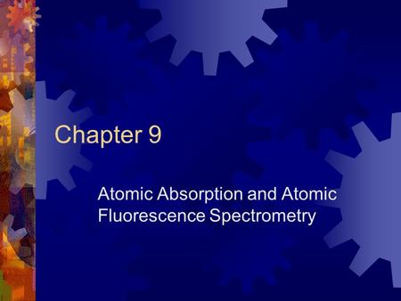 Chapter 9 Atomic Absorption and Atomic Fluorescence Spectrometry.