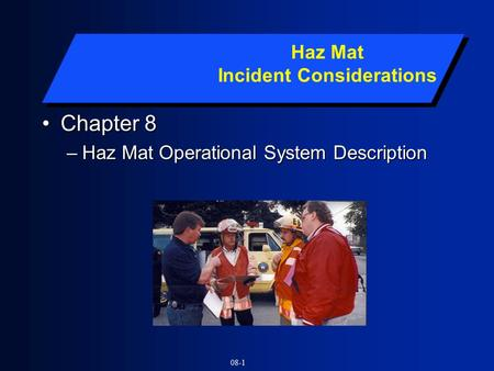 08-1 Chapter 8Chapter 8 –Haz Mat Operational System Description Haz Mat Incident Considerations.
