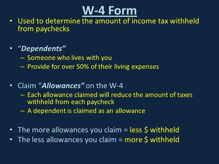 "W-4 Form Used to determine the amount of income tax withheld from paychecks ""Dependents"" – Someone who lives with you – Provide for over 50% of their living."