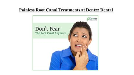 Painless Root Canal Treatments at Dentzz Dental. Generally a root canal is done to repair and save a badly infected or decayed tooth Root canal is performed.