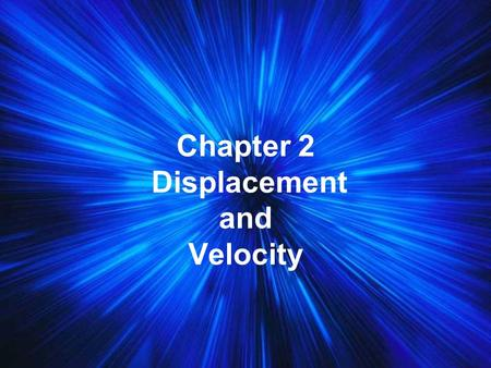 Chapter 2 Displacement and Velocity Frame of Reference - In order to measure the distance of an object we must use a frame of reference. Point A -------->