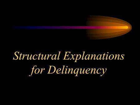 Structural Explanations for Delinquency. Defining Structural Theories Characteristic features of structural theories –Focus on rates of crime rather than.