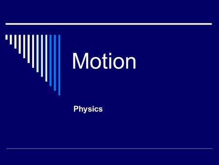 Motion Physics. Picturing Motion  How do you know an object is moving?