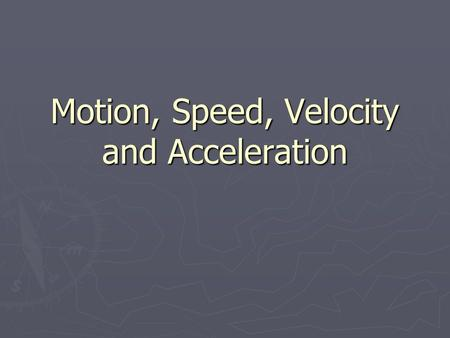 Motion, Speed, Velocity and Acceleration. VECTORS AND SCALORS ORIGIN - POINT AT WHICH BOTH VARIABLES ARE AT 0 (ZERO) MAGNITUDE – SIZE VECTORS – DIRECTION.