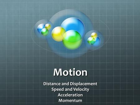 Motion Distance and Displacement Speed and Velocity AccelerationMomentum.