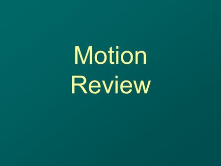 Motion Review. What is the difference between an independent and dependent variable?