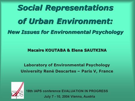 Social Representations of Urban Environment: New Issues for Environmental Psychology Macaire KOUTABA & Elena SAUTKINA Laboratory of Environmental Psychology.