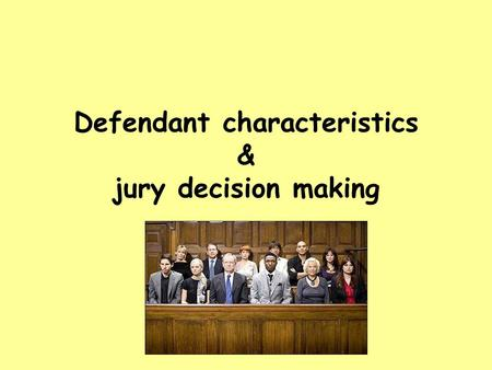 Defendant characteristics & jury decision making.