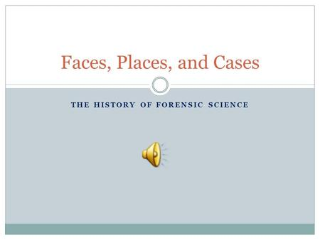 THE HISTORY OF FORENSIC SCIENCE Faces, Places, and Cases.