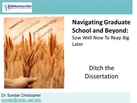 Dr. Sundar Christopher Navigating Graduate School and Beyond: Sow Well Now To Reap Big Later Ditch the Dissertation.