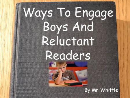 Ways To Engage Boys And Reluctant Readers By Mr Whittle.