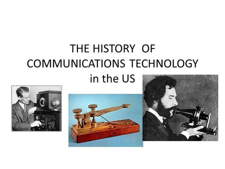 THE HISTORY OF COMMUNICATIONS TECHNOLOGY in the US.