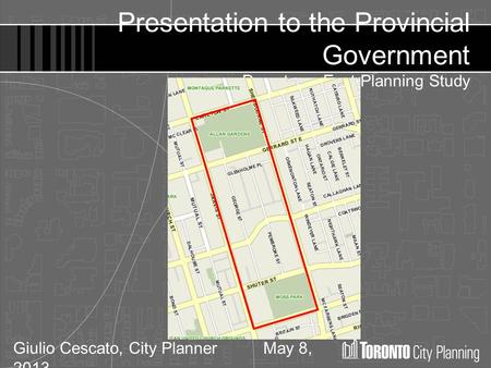 Giulio Cescato, City Planner May 8, 2013 Presentation to the Provincial Government Downtown East Planning Study.