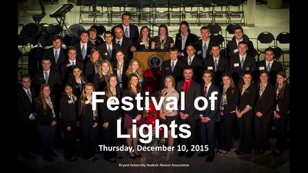 Festival of Lights Thursday, December 10, 2015 Bryant University Student Alumni Association.