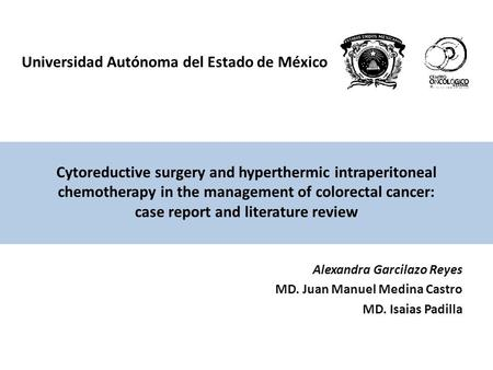 Cytoreductive surgery and hyperthermic intraperitoneal chemotherapy in the management of colorectal cancer: case report and literature review Alexandra.