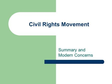 Civil Rights Movement Summary and Modern Concerns.
