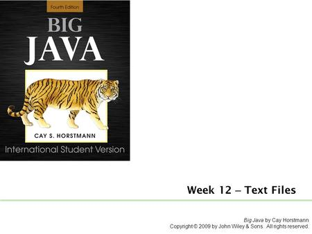 Week 12 – Text Files Big Java by Cay Horstmann Copyright © 2009 by John Wiley & Sons. All rights reserved.