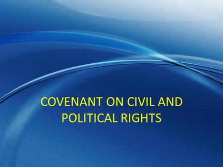 COVENANT ON CIVIL AND POLITICAL RIGHTS. Main obligations Duty to respect (art.2) Duty to ensure (art.2) Duty to give effect to the provisions of the Covenant.