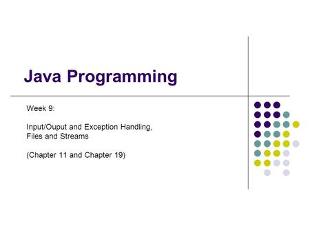 Java Programming Week 9: Input/Ouput and Exception Handling, Files and Streams (Chapter 11 and Chapter 19)