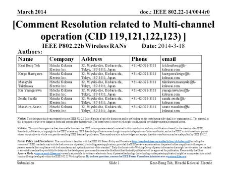 Doc.: IEEE 802.22-14/0044r0 Submission March 2014 Keat-Beng Toh, Hitachi Kokusai ElectricSlide 1 [Comment Resolution related to Multi-channel operation.