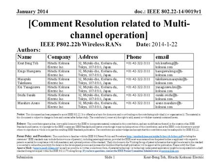 Doc.: IEEE 802.22-14/0019r1 Submission January 2014 Keat-Beng Toh, Hitachi Kokusai ElectricSlide 1 [Comment Resolution related to Multi- channel operation]
