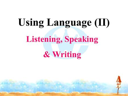 Using Language (II) Listening, Speaking & Writing.