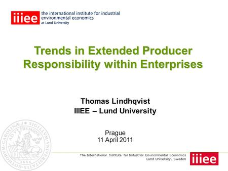 The International Institute for Industrial Environmental Economics Lund University, Sweden Trends in Extended Producer Responsibility within Enterprises.