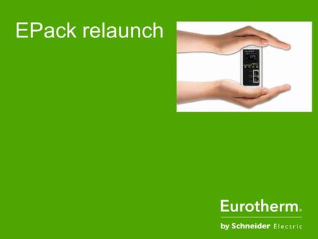 EPack relaunch. Schneider Electric 2 -Industrial – Eurotherm – 16/12/2015 ●1. Reduce your equipment costs.