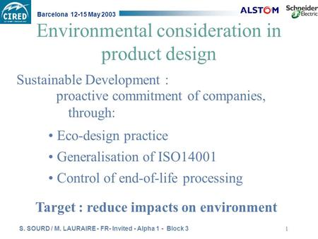 S. SOURD / M. LAURAIRE - FR- Invited - Alpha 1 - Block 3 Barcelona 12-15 May 2003 1 Environmental consideration in product design proactive commitment.