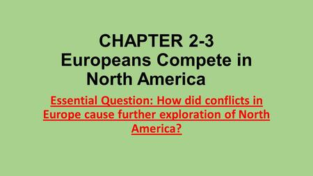 CHAPTER 2-3 Europeans Compete in North America