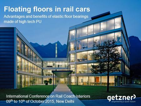 Floating floors in rail cars Advantages and benefits of elastic floor bearings made of high tech PU International Conference on Rail Coach Interiors 09.