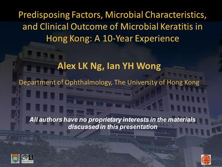 Predisposing Factors, Microbial Characteristics, and Clinical Outcome of Microbial Keratitis in Hong Kong: A 10-Year Experience Alex LK Ng, Ian YH Wong.