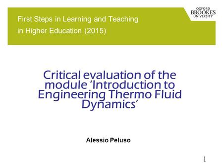 Alessio Peluso 1 Critical evaluation of the module 'Introduction to Engineering Thermo Fluid Dynamics' First Steps in Learning and Teaching in Higher Education.