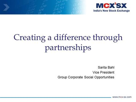 Creating a difference through partnerships Sarita Bahl Vice President Group Corporate Social Opportunities.