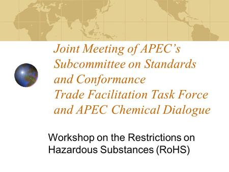Joint Meeting of APEC's Subcommittee on Standards and Conformance Trade Facilitation Task Force and APEC Chemical Dialogue Workshop on the Restrictions.
