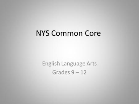 NYS Common Core English Language Arts Grades 9 – 12.