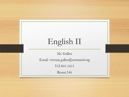 English II Ms. Gallen   512-841-1611 Room 346.