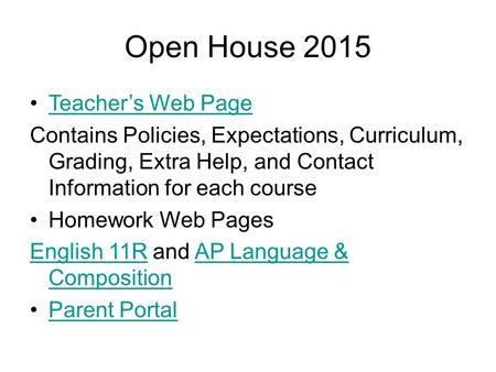 Open House 2015 Teacher's Web Page Contains Policies, Expectations, Curriculum, Grading, Extra Help, and Contact Information for each course Homework Web.