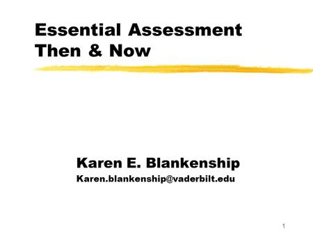 Essential Assessment Then & Now Karen E. Blankenship 1.