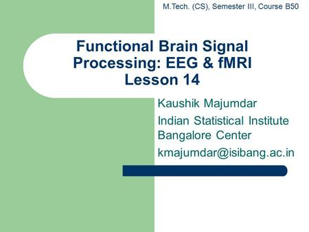 Functional Brain Signal Processing: EEG & fMRI Lesson 14