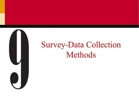Survey-Data Collection Methods. Ch 92 Surveys A survey involves interviews with a large number of respondents using a predesigned questionnaire. Four.