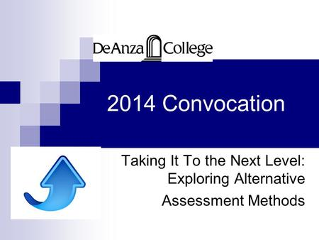 2014 Convocation Taking It To the Next Level: Exploring Alternative Assessment Methods.