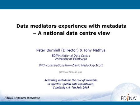 Data mediators experience with metadata – A national data centre view Peter Burnhill (Director) & Tony Mathys EDINA National Data Centre University of.
