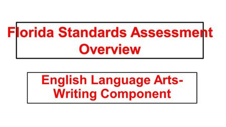 English Language Arts- Writing Component Florida Standards Assessment Overview.