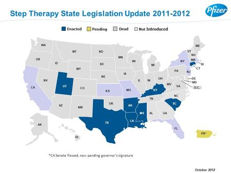 Step Therapy State Legislation Update 2011-2012 AK HI CA AZ NV OR MT MN NE SD ND ID WY OK KS CO UT TX NM SC FL GAALMS LA AR MO IA VA NC TN IN KY IL MI.