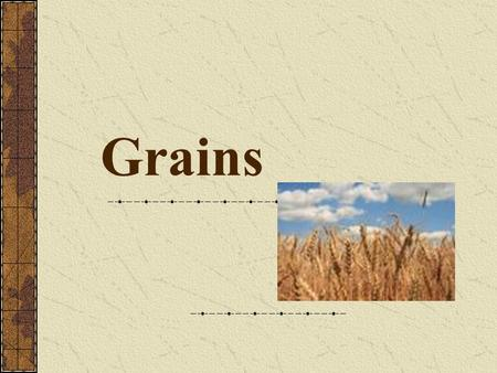 Grains. What Are Grains? Grains are plants in the grass family. Seeds or kernels of these plants are harvested and processed for food.