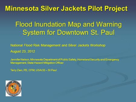 Minnesota Silver Jackets Pilot Project Flood Inundation Map and Warning System for Downtown St. Paul National Flood Risk Management and Silver Jackets.